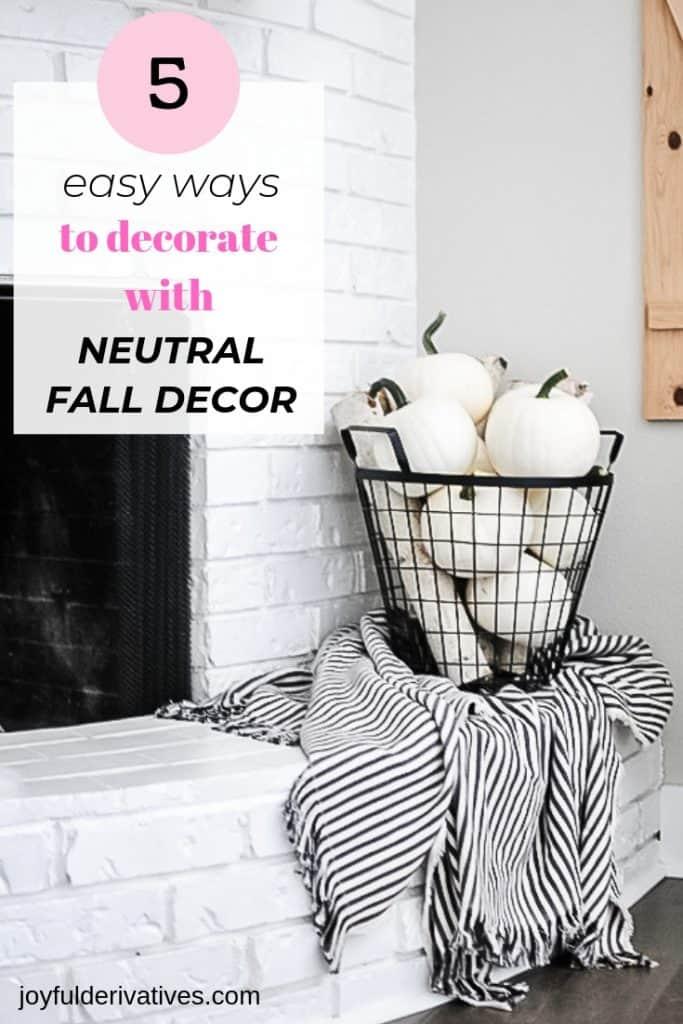 5 Easy Ways To Decorate With Neutral Fall Decor Joyful Derivatives